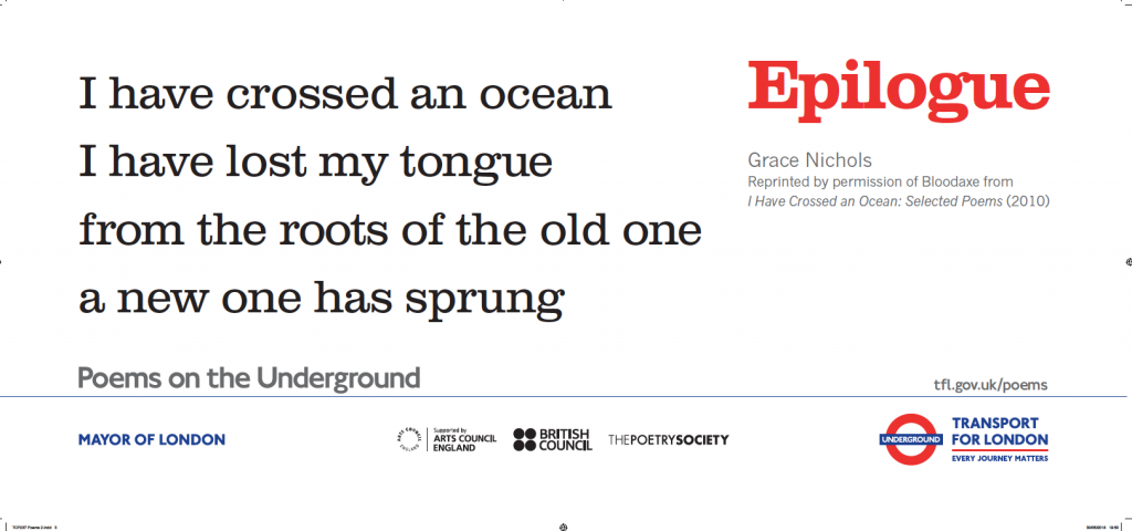 Epilogue , Grace Nichols ' I have crossed an ocean I have lost my tongue from the roots of the old one a new one has sprung'