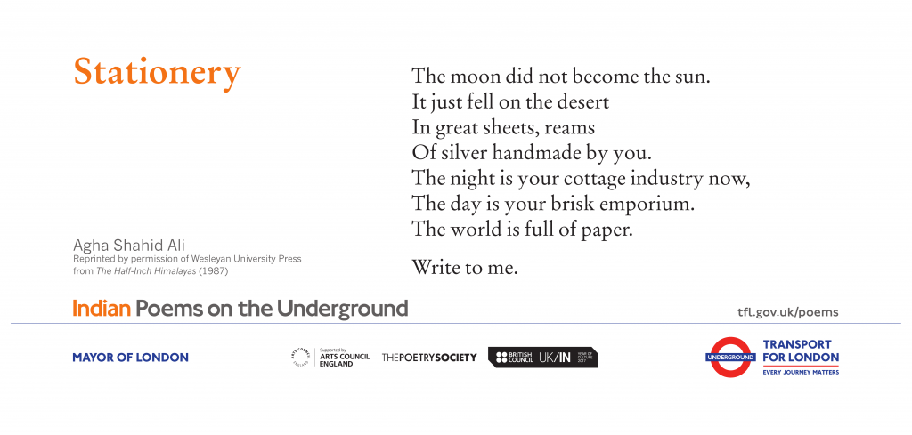 Stationery, Agha Shahid Ali ' The moon did not become the sun. It just fell on the desert in great sheets, reams of silver handmade by you. The night is your cottage industry now, the day is your brisk emporium. The world is full of paper. Write to me. '