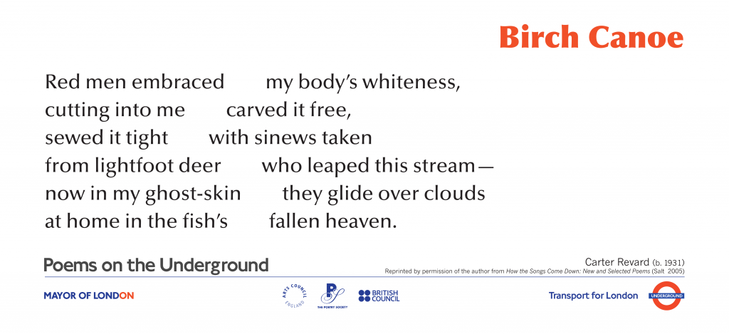 World Poems on the Underground: Birch Canoe,  Carter Revard. Red men embraced   my body's whiteness,  cutting into me    carved it free,