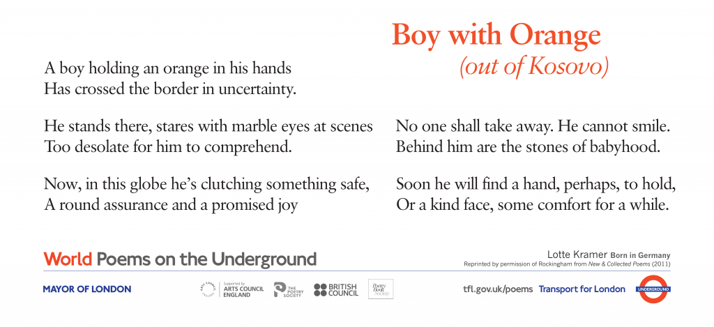 World Poems on the Underground Boy with Orange (out of Kosovo)  Lotte Kramer. A boy holding an orange in his hands has crossed the border in uncertainty