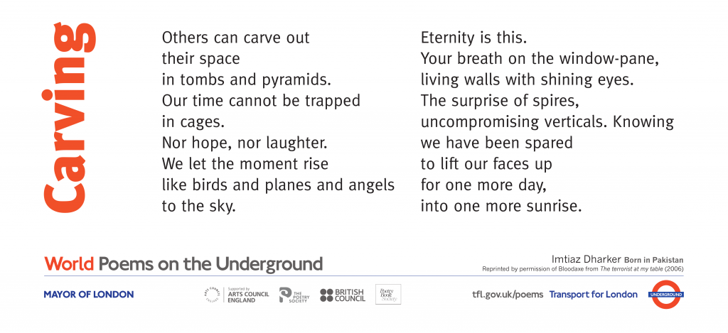 World Poems on the Underground Carving , Imtiaz Dharkar. Others can carve out their space in tombs and pyramids