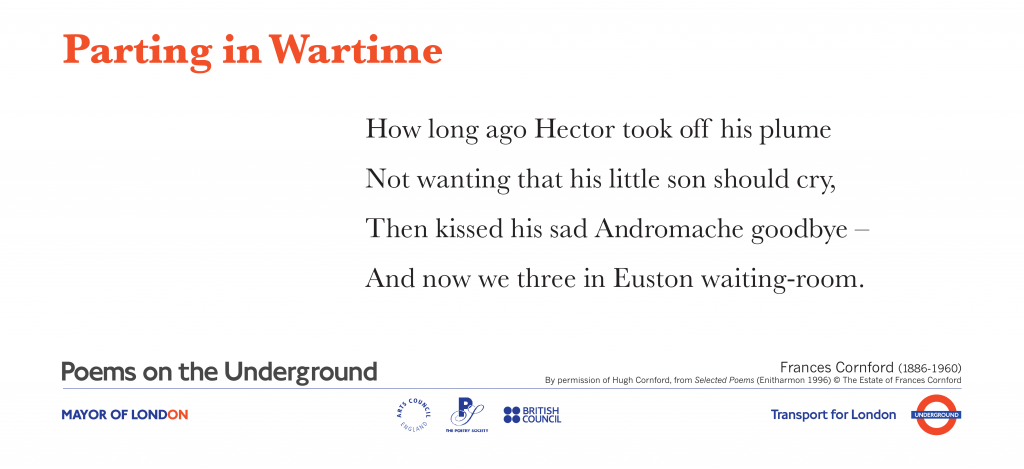 War Poems on the Underground   Parting in Wartime   Frances Cornford. How long ago Hector took off his plume Not wanting that his little son should cry,