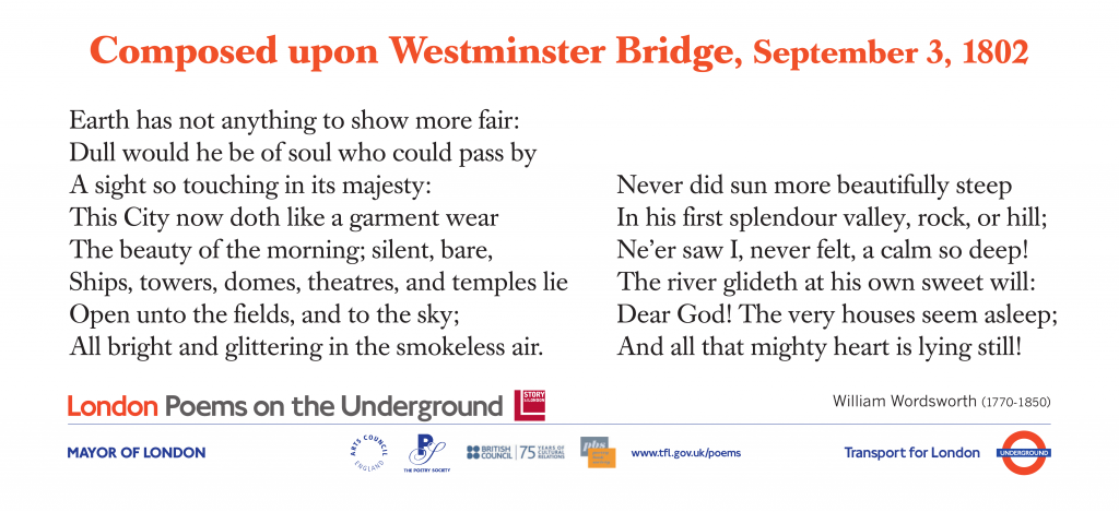 London Poems on the Underground  Composed upon Westminster Bridge, William Wordsworth. Earth has not anything to show more fair:
