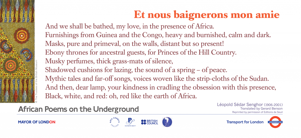 African Poems on the Underground Et nous baignerons mon amie Léopold Sédar Senghor, tr. Gerard Benson we shall be bathed, my love in the presence of Africa