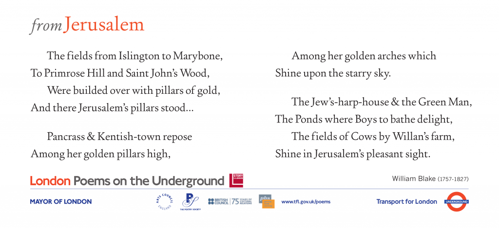 London Poems on the Underground From Jerusalem, William Blake. The fields from Islington to Marylebone, To Primrose Hill and Saint John's Wood,