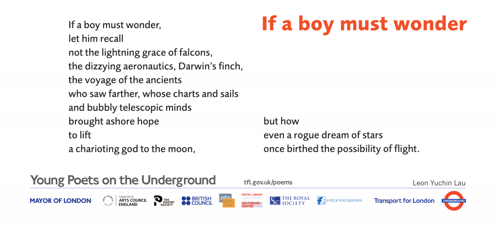 Young Poets on the Underground If a boy must wonder Leon Yuchin Lau. If a boy must wonder, let him recall, not the lightening grace of falcons,