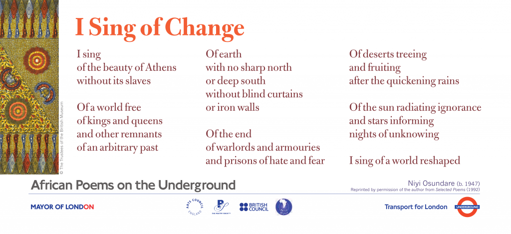 African Poems on the Underground I Sing of Change Niyi Osundare I sing of the beauty of Athens without its slaves
