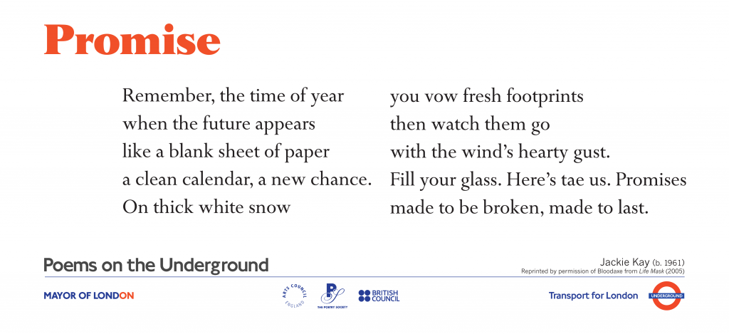 Love Poems on the Underground Promise   Jackie Kay. Remember, the time of year when the future appears like a blank sheet of paper