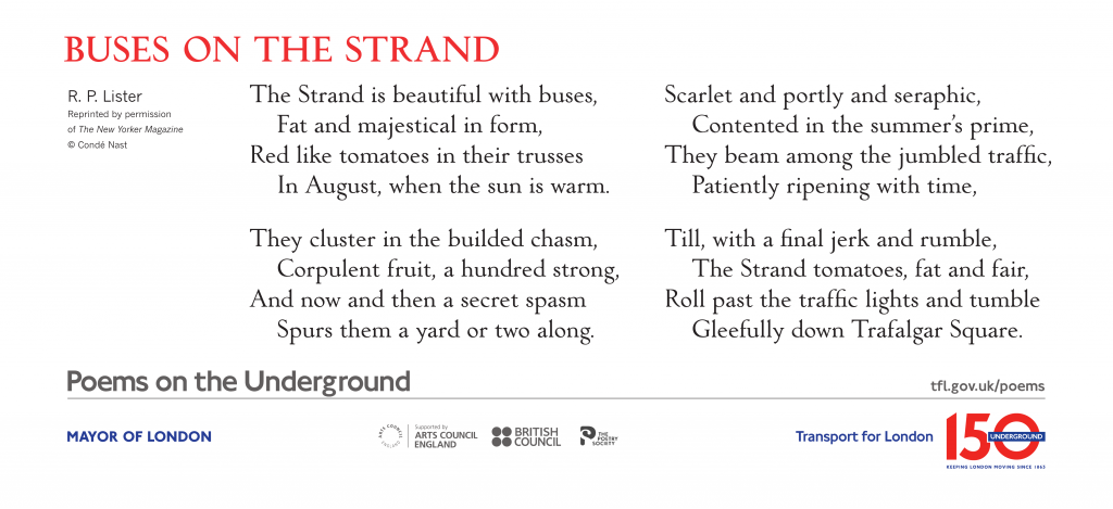 Buses on the Strand, R. P. Lister 'The Strand is beautiful with buses, Fat and majestical in form, Red like tomatoes in their trusses In August, when the sun is warm.'