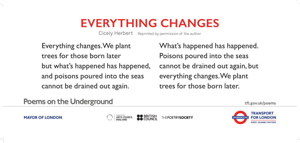 Everything Changes, Cicely Herbert 'Everything changes. We plant trees for those born later but what's happened has happened, and poisons poured into the seas cannot be drained out again.'