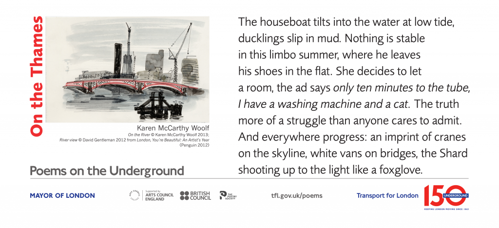 On the Thames, Karen McCarthy Woolf 'The houseboat tilts into the water at low tide, ducklings slip in mud. Nothing is stable in this limbo summer, where he leaves his shoes in the flat.'