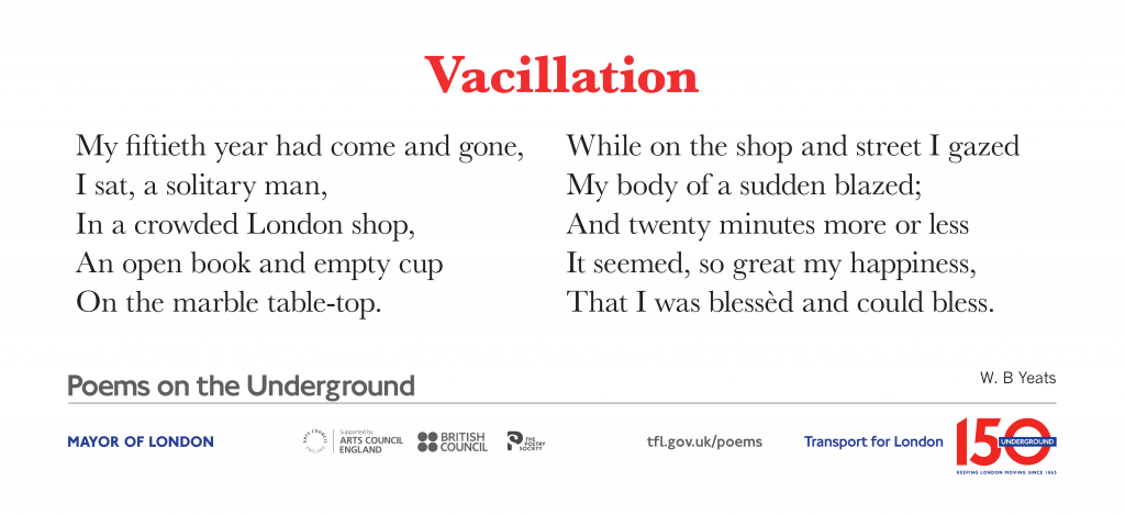 Vacillation, W. B Yeats 'My fiftieth year had come and gone, I sat, a solitary man, In a crowded London shop, An open book and empty cup On the marble table-top.'