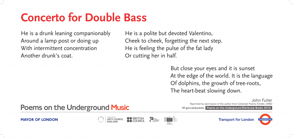 John Fuller, Concerto for Double Bass ' He is a drunk leaning companionably Around a lamp post or doing up With intermittent concentration Another drunk's coat.'