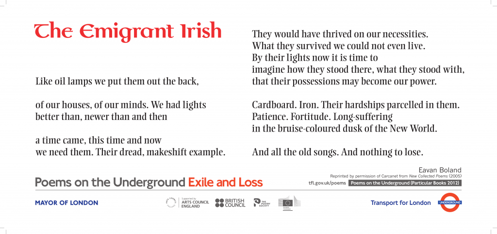Eavan Boland, The Emigrant Irish ' Like oil lamps we put them out the back, of our houses, of our minds. We had lights better than, newer than and then a time came, this time and now we need them. Their dread, makeshift example.'
