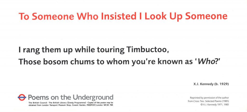 X J Kennedy, To Someone Who Insisted I Look Up Someone I rang them up while touring Timbuctoo, Those bosom chums to whom you're known as 'Who?'