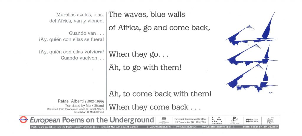 The Waves, Rafael Alberti tr. Mark Strand 'The waves, blue walls of Africa, go and come back. When they go... Ah, to go with them! Ah, to come back with them! When they come back....'
