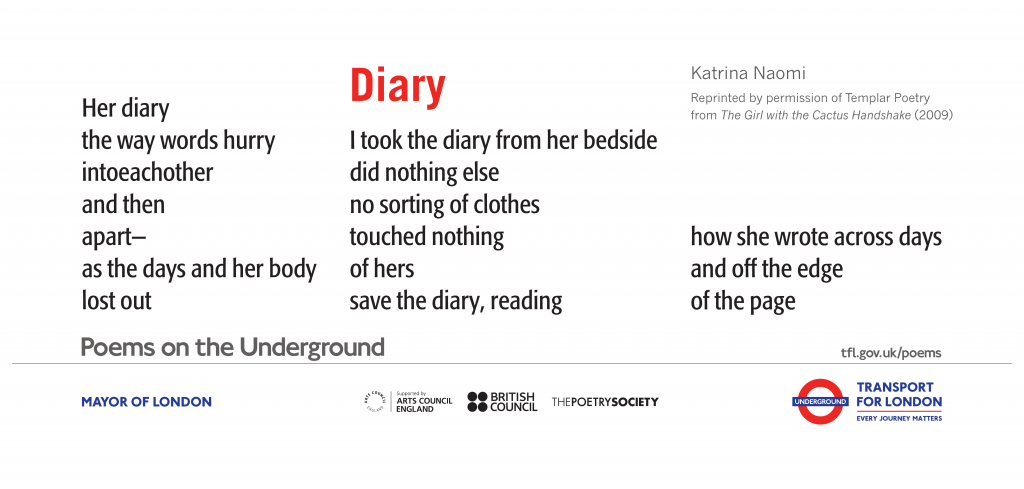 Diary by Katrina Naomi 'Her diary the way the words hurry intoeachother and then apart- as the days and her body lost out I took the diary from her bedside did nothing else no sorting of clothes touched nothing of hers save the diary, reading how she wrote across days and off the edge of the page'