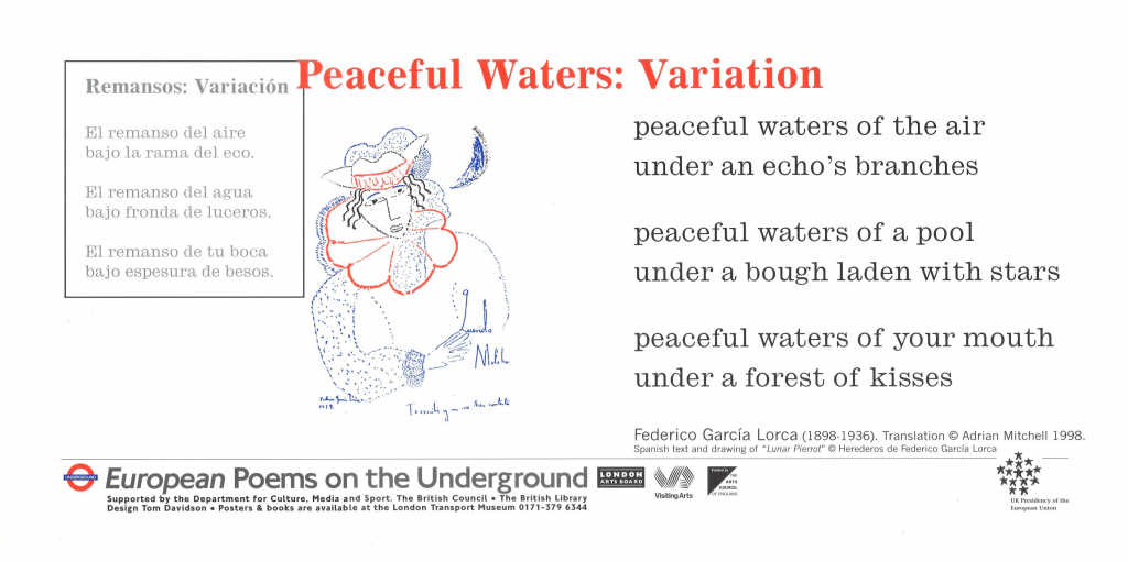 Peaceful Waters: Variation, Frederico Garcia Lorca (1898 - 1936) translated by Adrian Mitchell 'peaceful waters of the air under echo's branches peaceful waters of a pool under a bough laden with stars peaceful waters of your mouth under a forest of kisses'