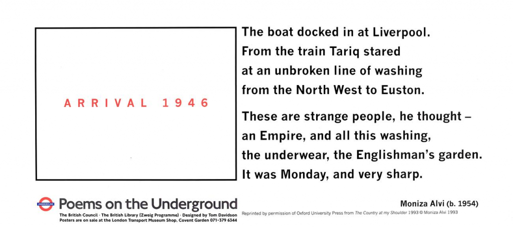 Arrival 1946, Moniza Alvi, 'The boat docked in at Liverpool. From the train Tariq stared at an unbroken line of washing from the North West to Euston. These are strange people, he thought - an Empire, and all this washing, the underwear, the Englishman's garden. It was Monday, and very sharp.'