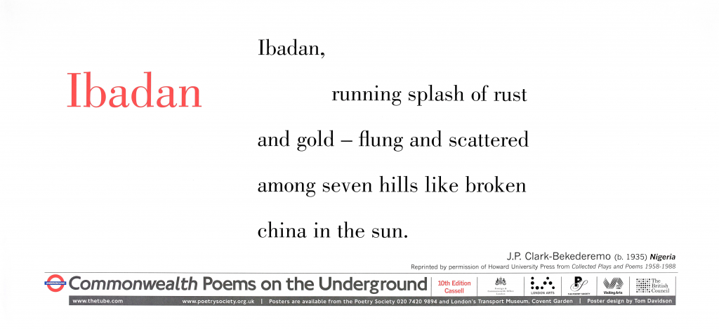 Ibadan J.P. Clark-Bekederemo ' Ibadan, running splash of rust and gold - flung and scattered among seven hills like broken china in the sun.'